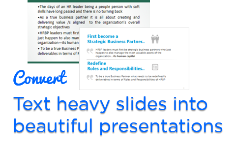 Convert text heavy slides into beautiful presentation